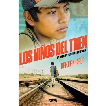 Los niños del tren: La bestia y el sueño imposible, escrito por Dirk Reinhardt, editorial B de Blok