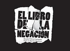 Porta del El libro de la negación, escrito por Ricardo Chávez Castañeda y diseñado por Alejandro Magallanes. Editorial El Naranjo